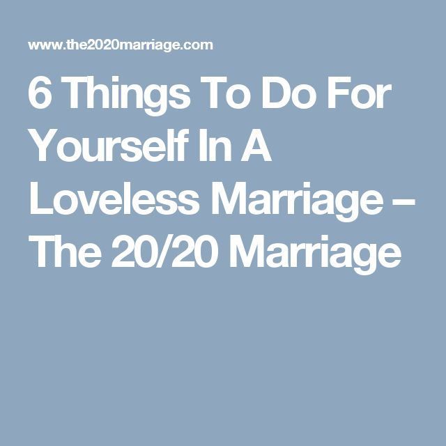 6 Things To Do For Yourself In A Loveless Marriage – The 20/20 Marriage