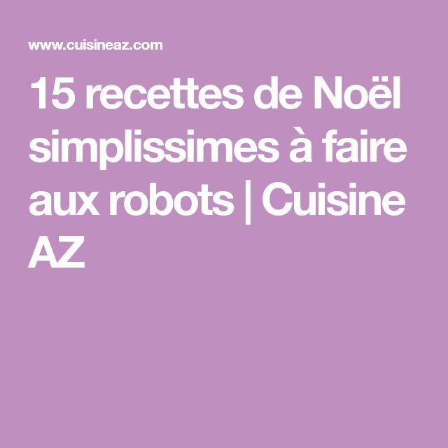 15 recettes de Noël simplissimes à faire aux robots   Cuisine AZ