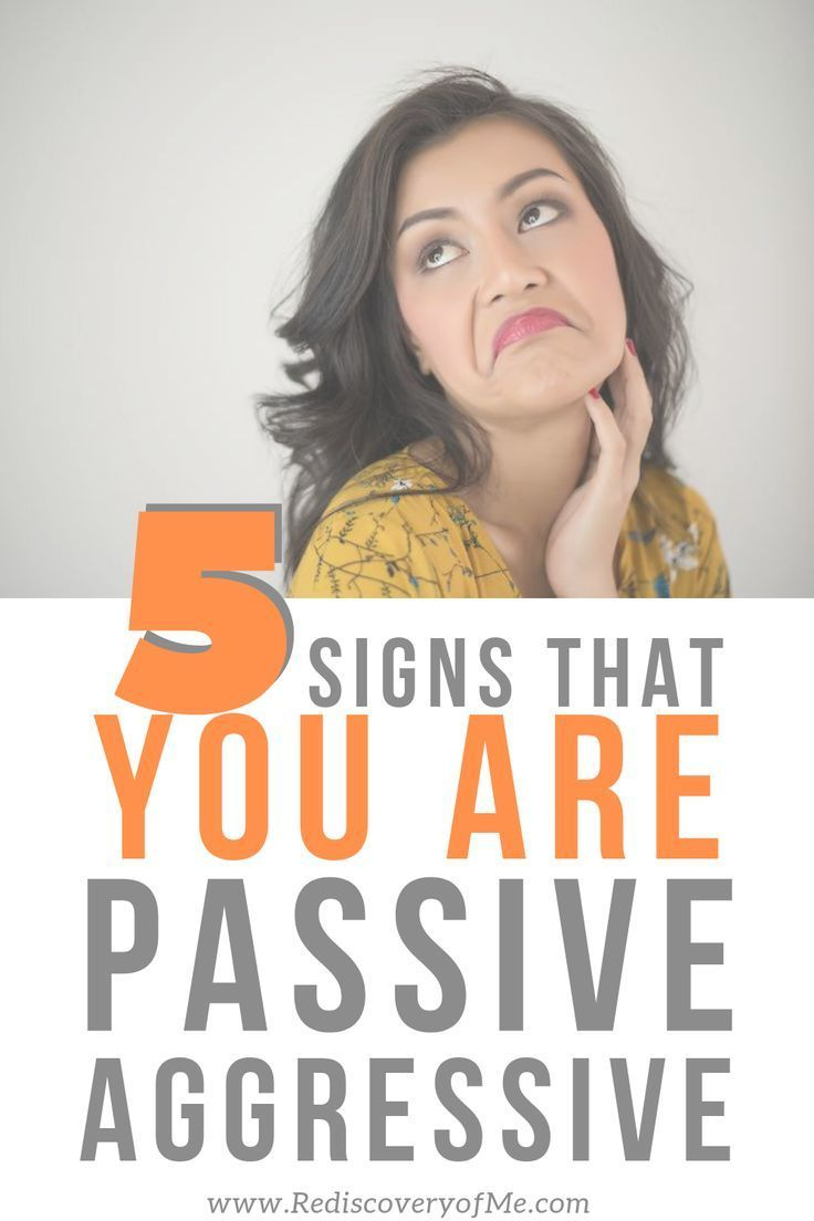 5 Signs That YOU Are The Passive Aggressive Problem