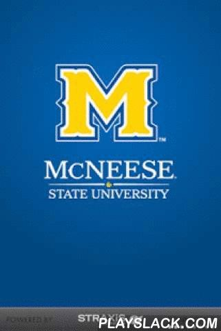 Mcneese State University  Android App - playslack.com , The Official App of McNeese State UniversityKeeping in touch with McNeese State is now easier and more enjoyable than ever before.With this app, you can check out News and the Events calendar to find out what's happening at McNeese State.Use the Campus Map to find your way around school and grab a pic from the Photos section to set as your iPhone Wallpaper.Everything you want to know about McNeese is now at your fingertips.- Athletics…