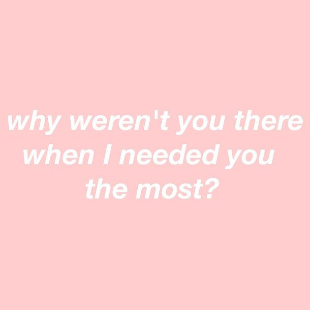 Where Were You When I Needed You The Most Grunge Quotes I Miss You Dad Quote Aesthetic