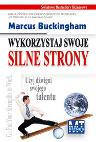 """Wykorzystaj swoje silne strony - Marcus Buckingham - Z tej książki dowiesz się:  •    Dlaczego twoje silne strony nie są jedynie tym """"w czym jesteś dobry"""", a słabe strony tylko tym """"w czym jesteś zły"""". •    Jak wykorzystać różne oznaki, by prawidłowo wskazać swoje silne strony. •    Co możesz zrobić każdego tygodnia, aby coraz więcej czasu poświęcać na zadania, które wykorzystują twoje silne strony, a coraz mniej na te zadania, które obniżają twoją skuteczność."""
