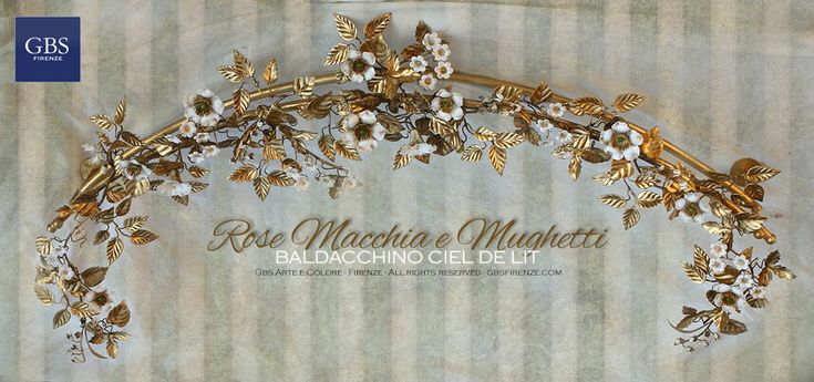 Ciel de Lit Rose Macchia e Mughetti. Ferro battuto e decorato a mano. Oro Foglia e Smalto invecchiato. Su misura. Design: Renee Danzer. Made in Italy. GBS Firenze, All rights reserved