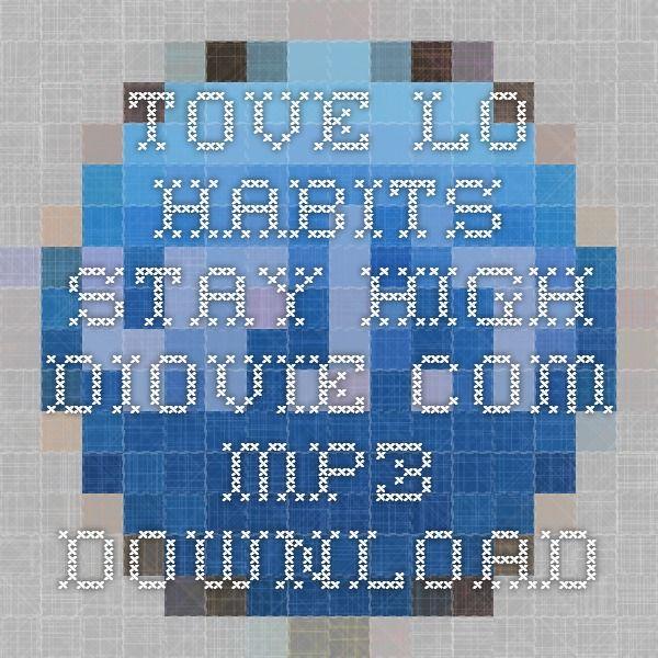 Tove Lo Habits Stay High - Diovie.com Mp3 Download