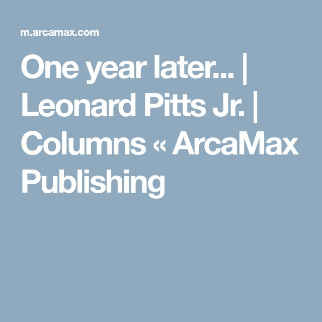 One year later... | Leonard Pitts Jr. | Columns « ArcaMax Publishing