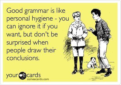 Good grammar is like personal hygiene... #ecard #humor #grammar