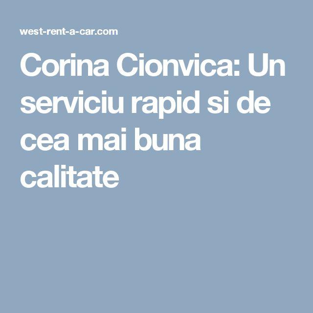 Corina Cionvica: Un serviciu rapid si de cea mai buna calitate