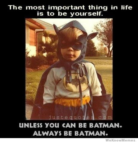 Unless you can be Batman april4others