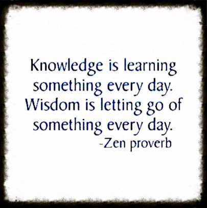 Knowledge is learning something every day. Wisdom is letting go of something every day. #Business #quotes