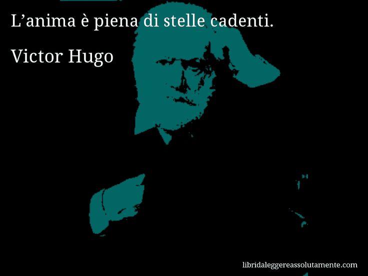 Aforisma di Victor Hugo : L'anima è piena di stelle cadenti.