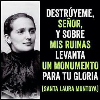 Santa Laura Montoya... Ruega por nosotros!! Que el Señor haga de nosotros, personas nuevas!! Día perfecto para ser mejores seres humanos!
