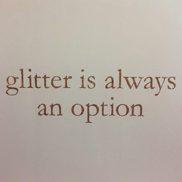 Glitter is always an option. #alltheglitter