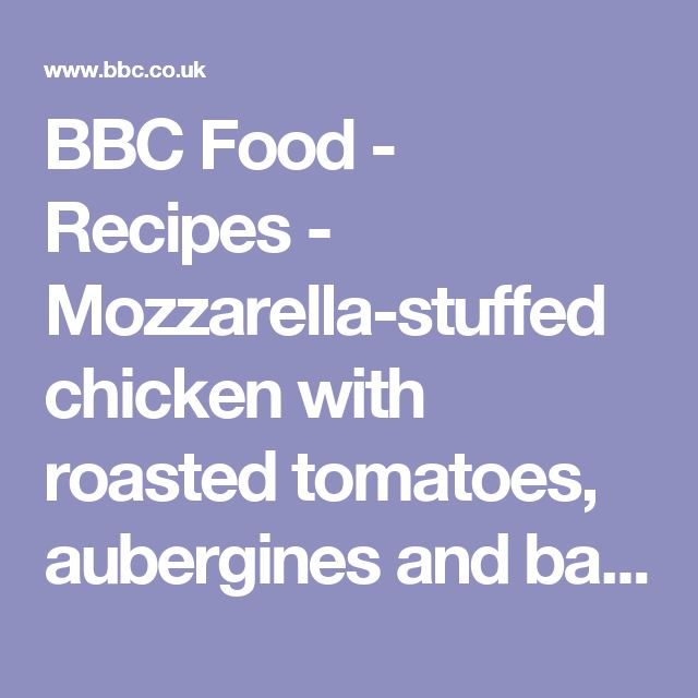 BBC Food - Recipes - Mozzarella-stuffed chicken with roasted tomatoes, aubergines and basil pesto