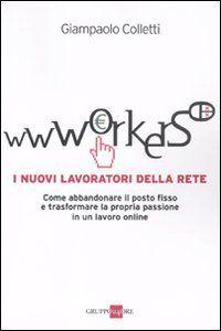 Wwworkers. I nuovi lavoratori della rete di Giampaolo Col... https://www.amazon.it/dp/8863452091/ref=cm_sw_r_pi_dp_x_x8rAybS1KD98A