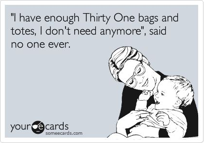 'I have enough Thirty One bags and totes, I don't need anymore', said no one ever.