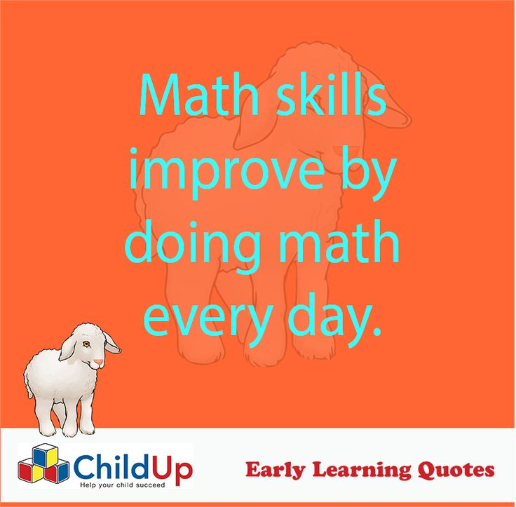 Early Learning Quote 504: Math skills improve by doing math every day.