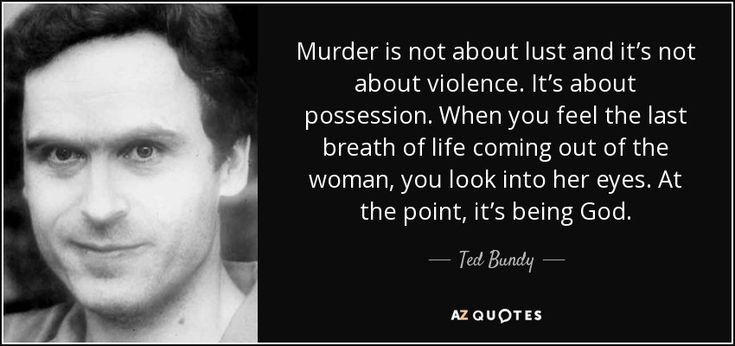 "Discover Ted Bundy famous and rare quotes. Share Ted Bundy quotations about past, violence and crime. ""Murder is not about lust and it's not..."""