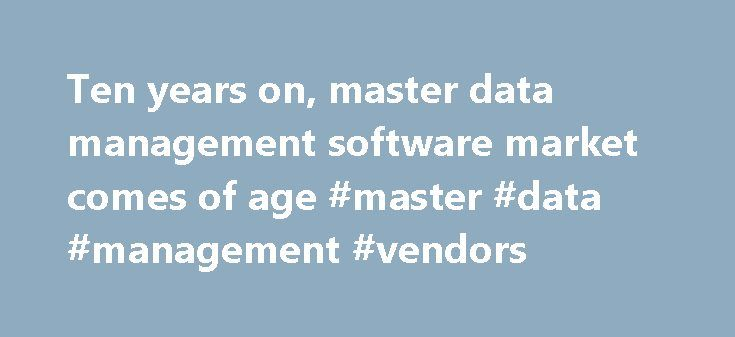 Ten years on, master data management software market comes of age #master #data #management #vendors http://wisconsin.nef2.com/ten-years-on-master-data-management-software-market-comes-of-age-master-data-management-vendors/  # Ten years on, master data management software market comes of age By my reckoning, the master data management (MDM) industry is 10 years old this year. The term MDM started to come into common parlance in July 2004 after the launch of SAP MDM. A few early pioneers…