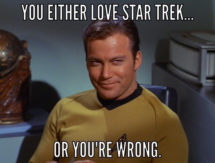 StarTrek: You either love Star Trek, or you're wrong.