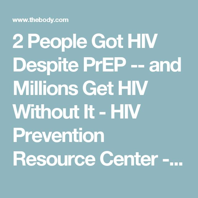 2 People Got HIV Despite PrEP -- and Millions Get HIV Without It - HIV Prevention Resource Center - TheBody.com