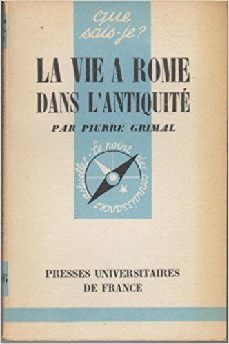 La vie a Rome dans l'Antiquité / par Pierre Grimal. Edición:3e éd. Editorial:Paris : Presses universitaires de France, 1960. Descripción física:127 p. ; 18 cm.