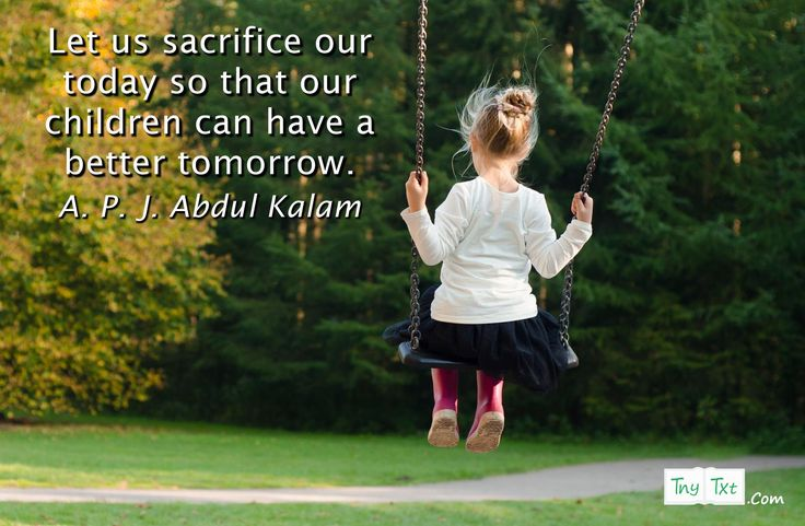 Let us sacrifice our today so that our children can have a better tomorrow. - A. P. J. Abdul Kalam #tnytxt #Inspirational #Quotes #quoteoftheday