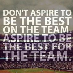 Love This Quote Work For Everything Dont Aspire To Be The Best On Team FOR