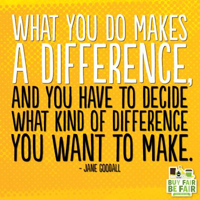 What you do makes a difference #quote #fairtrade