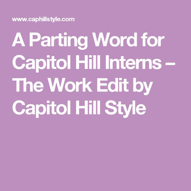 A Parting Word for Capitol Hill Interns – The Work Edit by Capitol Hill Style