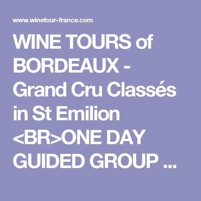 WINE TOURS of BORDEAUX - Grand Cru Classés in St Emilion <BR>ONE DAY GUIDED GROUP TOUR
