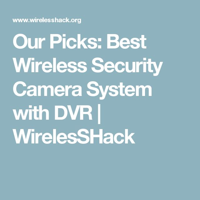 Our Picks: Best Wireless Security Camera System with DVR | WirelesSHack