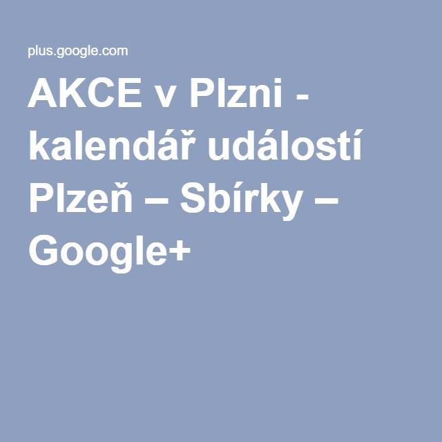 AKCE v Plzni - kalendář událostí Plzeň – Sbírky – Google+