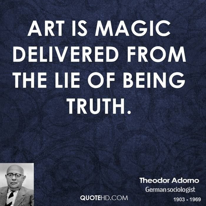 Awesome Theodor Adorno Quotes   Art Is Magic Delivered From The Lie Of Being Truth.