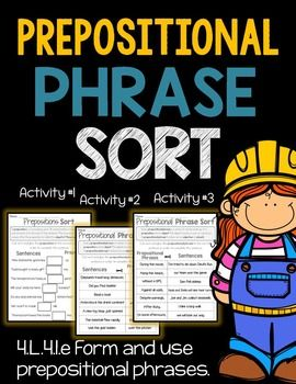Prepositional Phrase Sort, 3 Printables! All for only one dollar!Common core ligned to CCSS.ELA-LITERACY.L.4.1.EForm and use prepositional phrases.Students will have a hands on approach to prepositions and prepositional phrases. First they'll cut, sort, and paste the prepositions to the correct sentence.