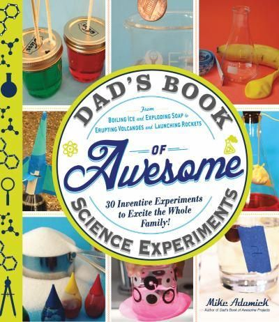 'Dad's Book Of Awesome Science Experiments: From Boiling Ice And Exploding Soap To Erupting Volcanoes And Launching Rockets' is a book the whole family can enjoy together. Features 30 interactive experiments and explanations for how and why they work.