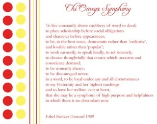 Chi Omega Symphony... words to live by.  it's good to read and think about it every now and then to remind you :)