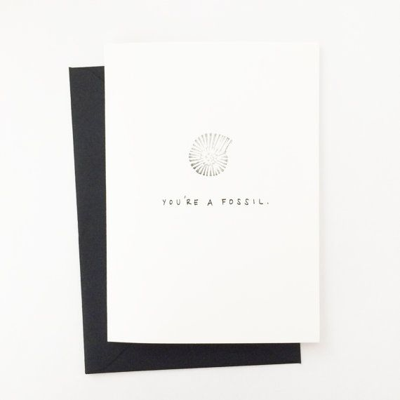 "You're A Fossil. Fossil Greeting Card by ShopHolepunch on Etsy  ""You're A Fossil."" hand-lettered greeting card, made with hand-carved stamp and black ink. Blank inside.  4-bar folded card (3 1/2"" x 4 7/8"") and envelope (3 5/8"" x 5 1/8"")."