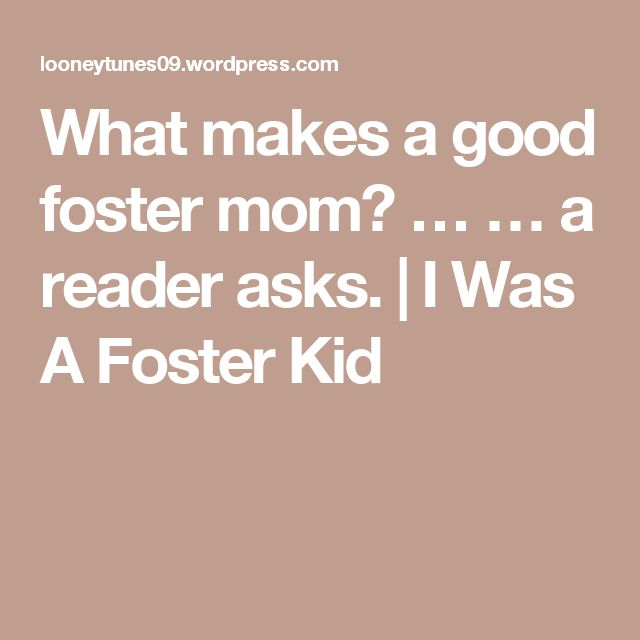 What makes a good foster mom? … … a reader asks. | I Was A Foster Kid