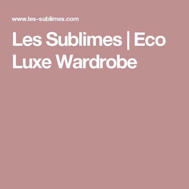 Les Sublimes | Eco Luxe Wardrobe