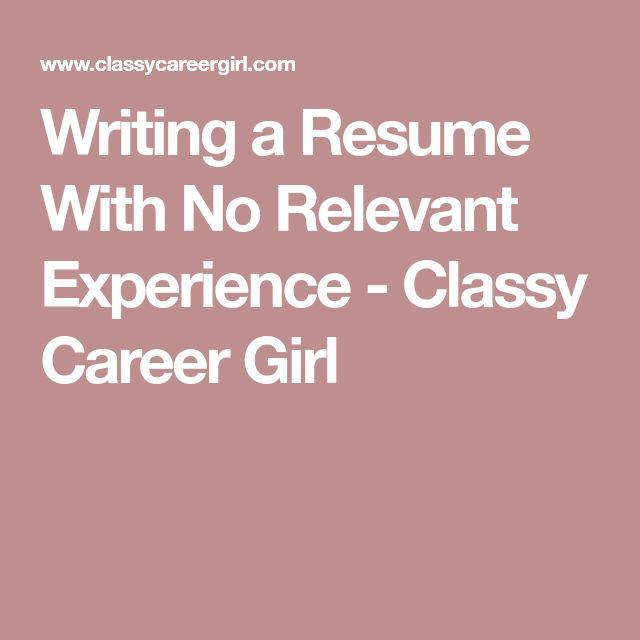 Writing a Resume With No Relevant Experience - Classy Career Girl