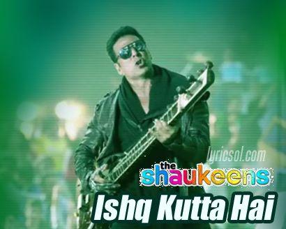 Ishq Kutta Hai Song Lyrics from the Shaukeens   Sung by Mika Singh