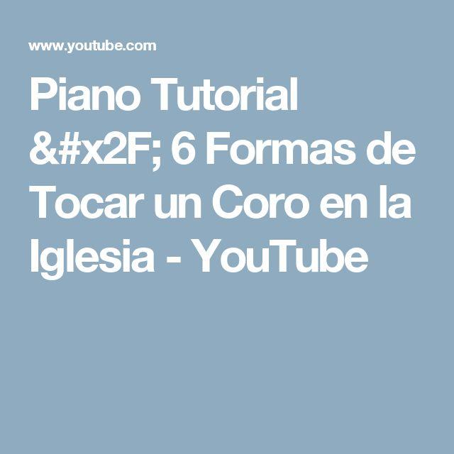 Piano Tutorial / 6 Formas de Tocar un Coro en la Iglesia - YouTube