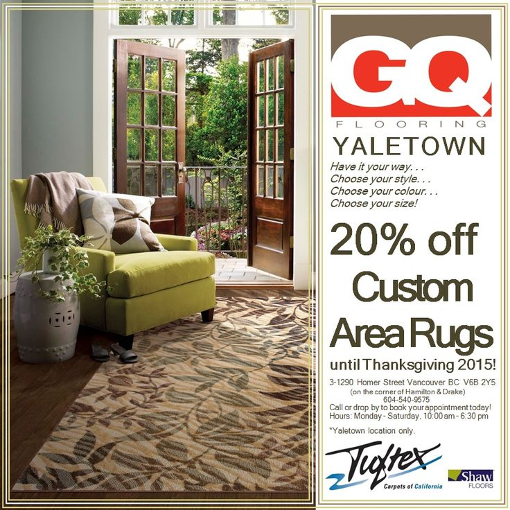 CUSTOM RUGS | GQ Flooring  GQ Flooring Yaletown* Sale! 20% off all custom area rugs until Thanksgiving! 3-1290 Homer Street (on the corner of Hamilton & Drake) Vancouver BC  V6B 2Y5 - 604-540-9575 Call or drop by to book your appointment today! We are open Monday – Saturday, 10:00 AM – 6:30 PM  *Yaletown location only.  © Tuftex Carpets of California by Shaw Floors  http://www.tuftexcarpets.com/rugs  #Tuftex #ShawFloors #Shaw #GQFlooring #Carpet #Rugs #CustomRugs #ISDwest #Sale #Flooring…