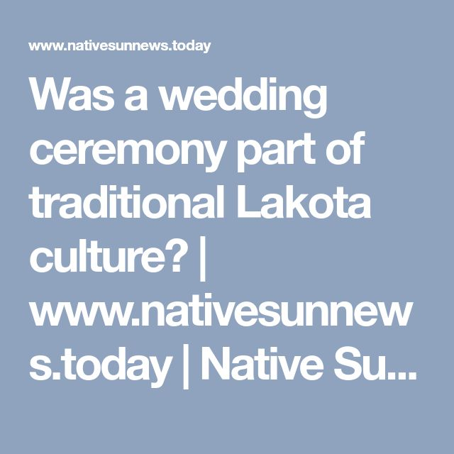 Was a wedding ceremony part of traditional Lakota culture? | www.nativesunnews.today | Native Sun News
