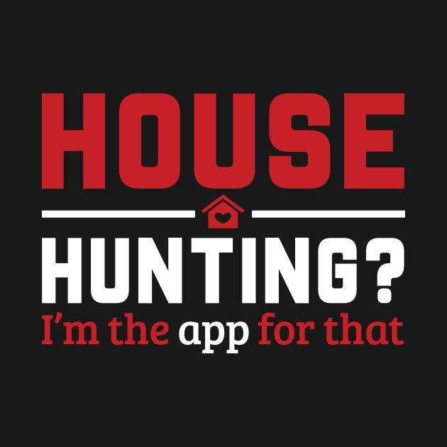 Real Estate House Hunting I M The App For That Real Estate