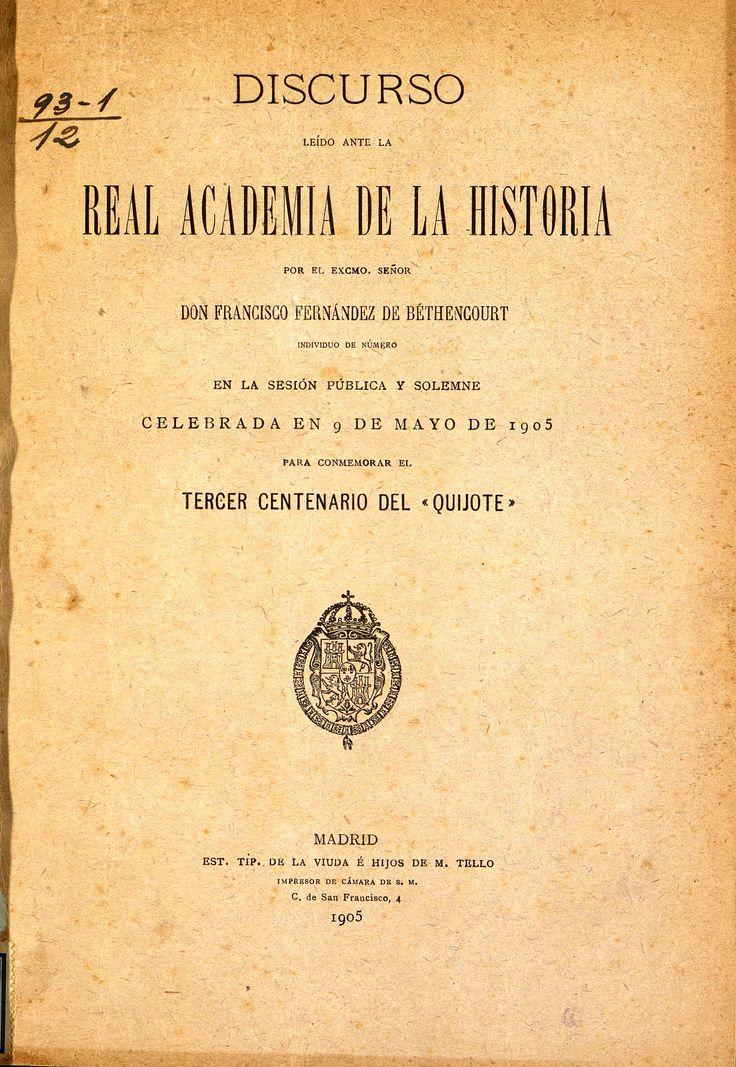 """Discurso leido ante la Real Academia de la Historia... en la sesión pública... celebrada... para conmemorar el tercer centenario del """"Quijote"""" / Francisco Fernández de Béthencourt http://absysnetweb.bbtk.ull.es/cgi-bin/abnetopac01?TITN=299629"""