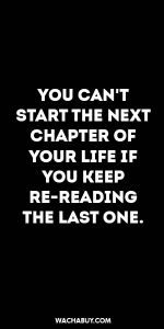 #inspiration #quote / YOU CAN'T START THE NEXT CHAPTER OF YOUR LIFE IF YOU KEEP RE-READING THE LAST ONE.