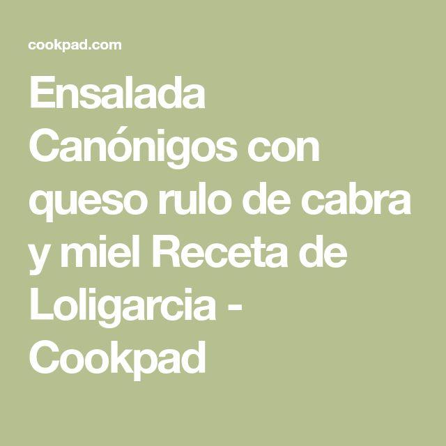 Ensalada Canónigos con queso rulo de cabra y miel Receta de Loligarcia - Cookpad