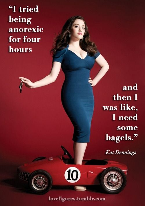 A quote from the fantastic and gorgeous Kat Dennings.