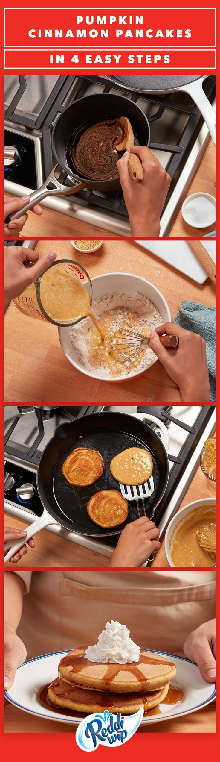 Sweeten up crisp autumn mornings with these irresistible Pumpkin Spice Pancakes. Drizzle with Cinnamon Syrup and top with a generous Reddi-wip whoosh to secure your place as everyone's favorite person. All the flavors of fall, all in just four easy steps!